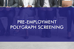Pre Employment Polygraph screening