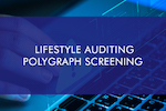 Lifestyle Auditing Polygraph Screening